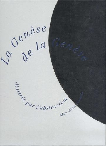 LA GENESE DE LA GENESE ILLUSTREE PAR L'ABSTRACTION